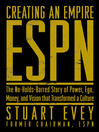 ESPN Creating an Empire (eBook): The No-Holds-Barred Story of Power, Ego, Money, and Vision That Transformed a Culture